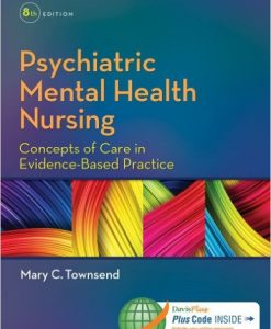 Test Bank for Psychiatric Mental Health Nursing Concepts of Care in Evidence-Based Practice, 8th Edition, by Mary C. Townsend, ISBN-10: 0803640927, ISBN-13: 9780803640924