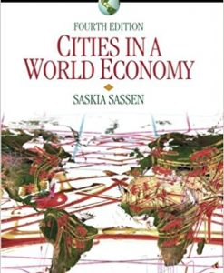Test Bank for Cities in a World Economy (Sociology for a New Century Series), 4th Edition, by Saskia Sassen, ISBN-10: 1412988039, ISBN-13: 9781412988032