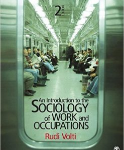 Test Bank forAn Introduction to the Sociology of Work and Occupations, 2nd Edition, Rudi R. Volti, ISBN-10: 1412992850, ISBN-13: 9781412992855