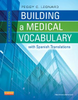 Test Bank for Building a Medical Vocabulary, 8th Edition, by Peggy C. Leonard, ISBN: 9781455711659, ISBN: 9781437727845