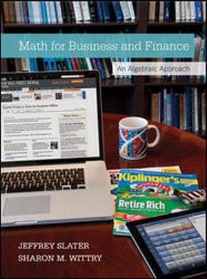 Solution Manual for Math for Business and Finance: An Algebraic Approach 1e Slater