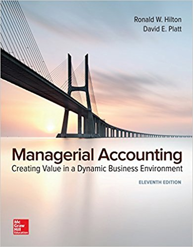 Solution Manual for Managerial Accounting: Creating Value in a Dynamic Business Environment 11e by Hilton