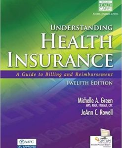 Solution Manual for Understanding Health Insurance: A Guide to Billing and Reimbursement 12e Green