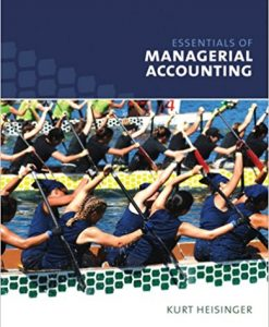 Solution Manual for Essentials of Managerial Accounting 1e by Heisinger