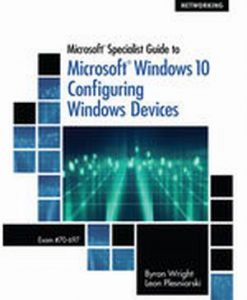 Test Bank for Microsoft Specialist Guide to Microsoft Windows 10 (Exam 70-697 Configuring Windows Devices) 1e Wright