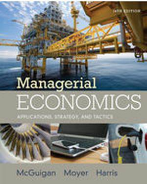 Solution Manual for Managerial Economics: Applications Strategies and Tactics 14e McGuigan