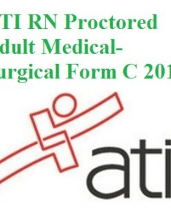 Actual ATI Test BANK for ATI RN PROCTORED ADULT MEDICAL-SURGICAL FORM C 2016
