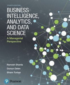 Solution Manual For Business Intelligence, Analytics, and Data Science: A Managerial Perspective, 4th Edition By Ramesh Sharda,Dursun Delen,Efraim Turban,ISBN-13:9780134635323Solution Manual For Business Intelligence, Analytics, and Data Science: A Managerial Perspective, 4th Edition By Ramesh Sharda,Dursun Delen,Efraim Turban,ISBN-13:9780134635323