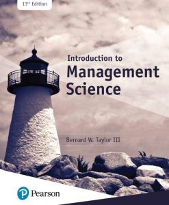 Solution Manual For Introduction to Management Science, 13th Edition By Bernard W. Taylor,ISBN-13:9780134731131