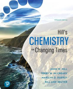 Solution Manual For Hill's Chemistry for Changing Times, 15th Edition By John W. Hill,Terry W. McCreary,Rill Ann Reuter,Marilyn D. Duerst, ISBN-13:9780134988603