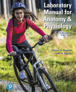 Solution Manual For Laboratory Manual for Anatomy & Physiology, 7th Edition By Elaine N. Marieb,Lori A. Smith,ISBN-13:9780135202036