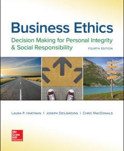 Solution Manual (Download Only) For Business Ethics: Decision Making for Personal Integrity & Social Responsibility 4th Edition By Laura Hartman, Joseph DesJardins, Chris MacDonald, ISBN 10: 1259417859, ISBN 13: 9781259417856
