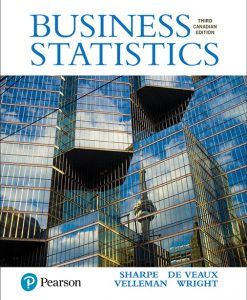 Solution Manual For Business Statistics, Canadian Edition, 3rd Edition By Norean D Sharpe, Norean R. Sharpe, Richard D. De Veaux, Paul F. Velleman, David Wright, ISBN-10: 0133899128, ISBN-13: 9780133899122