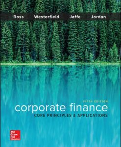 Solution Manual (Download Only) For Corporate Finance: Core Principles and Applications 5th Edition By Stephen Ross, Randolph Westerfield, Jeffrey Jaffe, Bradford Jordan, ISBN 10: 1259289907, ISBN 13: 9781259289903