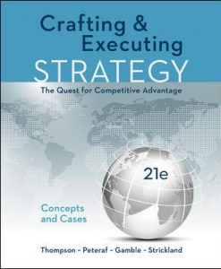 Solution Manual (Download Only) For Crafting & Executing Strategy: The Quest for Competitive Advantage: Concepts and Cases 21st Edition By Arthur Thompson Jr, Margaret Peteraf, John Gamble, A. Strickland, III ISBN 10: 1259732789, ISBN 13: 9781259732782