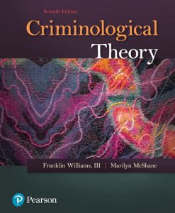 Solution Manual For Criminological Theory, 7th Edition By Frank P. Williams, Marilyn D. McShane, ISBN-10: 0134558898, ISBN-13: 9780134558899