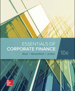 Solution Manual (Download Only) For Essentials of Corporate Finance 10th Edition By Stephen Ross, Randolph Westerfield, Bradford Jordan, ISBN 10: 1260013952, ISBN 13: 9781260013955