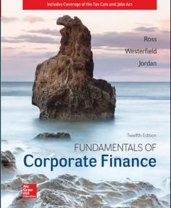 Solution Manual (Download Only) For Fundamentals of Corporate Finance 12th Edition By Stephen Ross, Randolph Westerfield, Bradford Jordan, ISBN 10: 1259918955, ISBN 13: 9781259918957