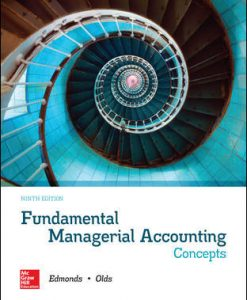 Solution Manual (Download Only) for Fundamental Managerial Accounting Concepts 9th Edition By Thomas Edmonds, Christopher Edmonds, Mark Edmonds, Philip Olds ISBN 10: 1259969509, ISBN 13: 9781259969508